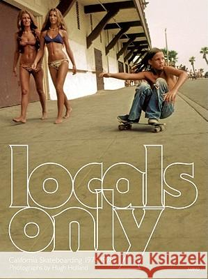Locals Only : Skateboarding in California 1975-1978 Hugh Holland 9781934429839