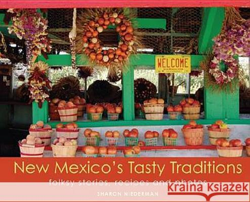 New Mexico's Tasty Traditions: Folksy Stories, Recipes and Photos Sharon Niederman 9781934480052