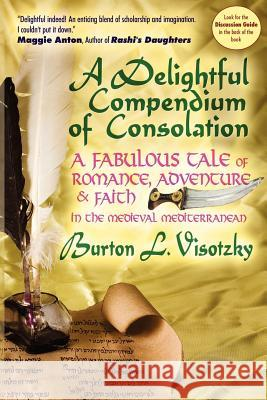 A Delightful Compendium of Consolation: A Fabulous Tale of Romance, Adventure and Faith in the Medieval Mediterranean Burton L. Visotzky 9781934730201