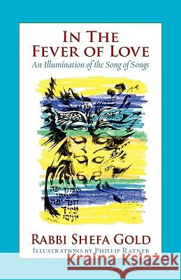 In the Fever of Love : An Illumination of the Song of Songs Shefa Gold Phillip Ratner Robert Corin Morris 9781934730263