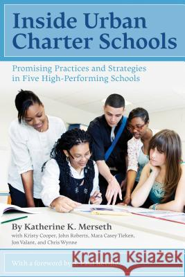 Inside Urban Charter Schools: Promising Practices and Strategies in Five High-Performing Schools Katherine K Merseth (Harvard University)   9781934742105