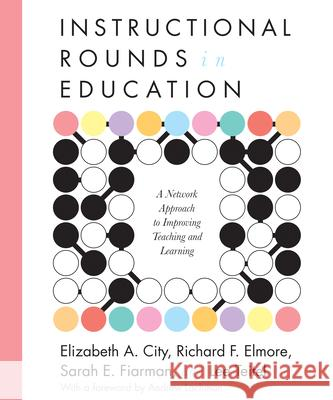 Instructional Rounds in Education: A Network Approach to Improving Teaching and Learning  9781934742167