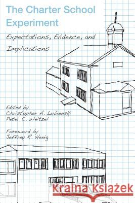 The Charter School Experiment: Expectations, Evidence, and Implications    9781934742662