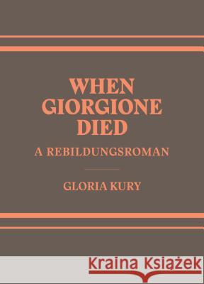 When Giorgione Died: A Rebilungsroman in Two Volumes Elizabth K. Smith 9781934772317 Periscope
