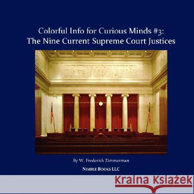 The Nine Current Supreme Court Justices: Colorful Info for Curious Minds #3 W. Frederick Zimmerman 9781934840016