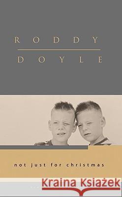 Not Just for Christmas Roddy Doyle 9781934848029