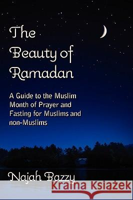 The Beauty of Ramadan Najah Bazzy 9781934879092