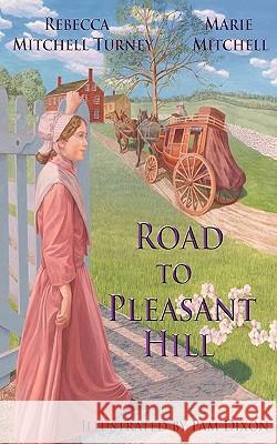 Road to Pleasant Hill Rebecca Mitchell Turney Marie Mitchell Pam Dixon 9781934894255