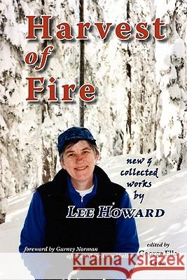 Harvest of Fire: New & Collected Works by Lee Howard Lee Howard George Ella Lyon Gurney Norman 9781934894354 Motes
