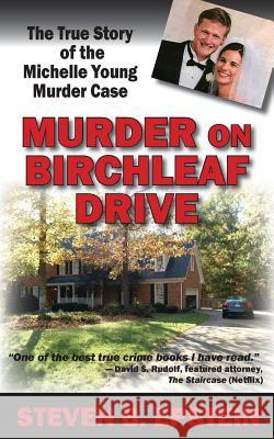 Murder on Birchleaf Drive: The True Story of the Michelle Young Murder Case Steven B. Epstein 9781934912867