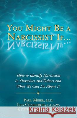 You Might Be a Narcissist If...: How to Identify Narcissism in Ourselves and Others and What We Can Do about It Paul Meier Lisa Charlebois Cynthia Munz 9781934938744 Langdon Street Press