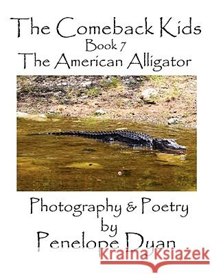 The Comeback Kids, Book 7, the American Alligator Penelope Dyan 9781935118046