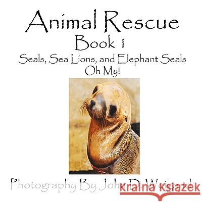 Animal Rescue, Book 1, Seals, Sea Lions and Elephant Seals, Oh My! Penelope Dyan 9781935118213