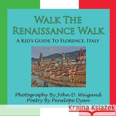 Walk The Renaissance Walk---A Kid's Guide To Florence, Italy Penelope Dyan John D. Weigand 9781935118701