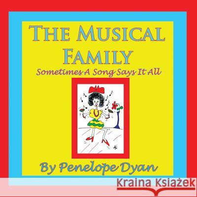The Musical Family--Sometimes a Song Says It All Penelope Dyan Penelope Dyan 9781935118817