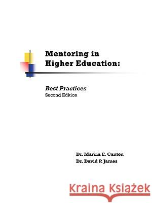 Mentoring in Higher Education: Best Practices Second Edition Marcia E. Canton David P. James 9781935125167