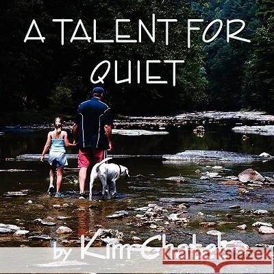 A Talent for Quiet Kim Chatel Kim Chatel 9781935137566