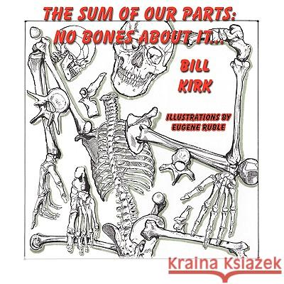 No Bones about It: The Sum of Our Parts Bill Kirk Eugene Ruble 9781935137771 Guardian Angel Publishing