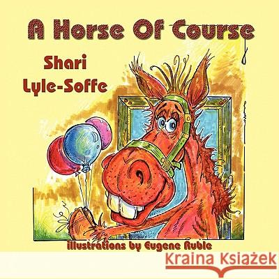 A Horse of Course Shari Lyle-Soffe Eugene Ruble 9781935137825 Guardian Angel Publishing
