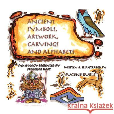 Ancient Symbols, Artwork, Carvings and Alphabets Eugene Ruble Lynda S. Burch 9781935137900 Guardian Angel Publishing