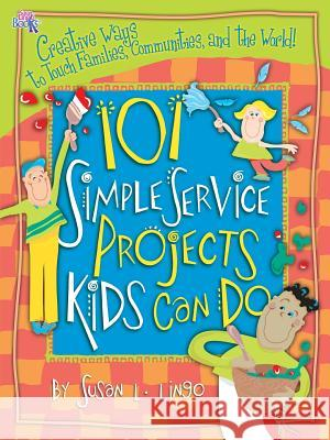 101 Simple Service Projects Kids Can Do Susan L. Lingo 9781935147060