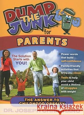Dump the Junk for Parents: The Answer to Childhood Obesity Joseph Christiano 9781935245360