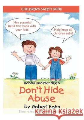 Bobby and Mandee's Don't Hide Abuse: Children's Safety Book Robert Kahn Maryann Barbetti 9781935274537