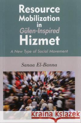 Resource Mobilization in Gulen-Inspired Hizmet: A New Type of Social Movement Sanaa El-Banna 9781935295440