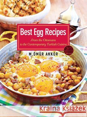 Best Egg Recipes: From the Ottomans to the Contemporary Turkish Cuisine Omur Akkor   9781935295532