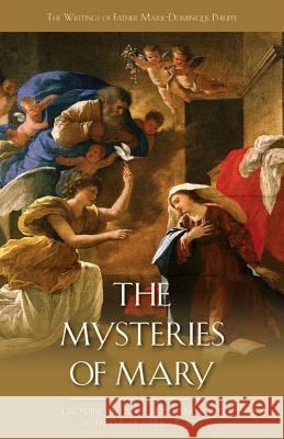The Mysteries of Mary: Growing in Faith, Hope, and Love with the Mother of God Fr Marie-Dominique Philippe 9781935302384