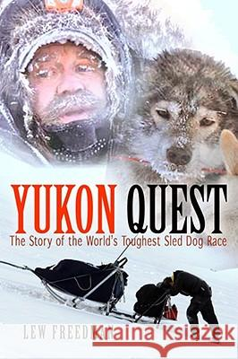 Yukon Quest: The Story of the World's Toughest Sled Dog Race Lew Freedman 9781935347057