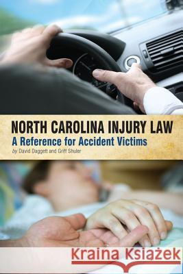 North Carolina Injury Law: A Reference for Accident Victims David Daggett Griff Shuler 9781935411239