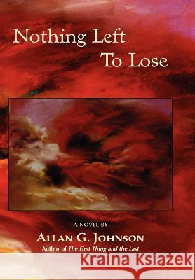Nothing Left to Lose Allan G. Johnson 9781935514954 Plain View Press