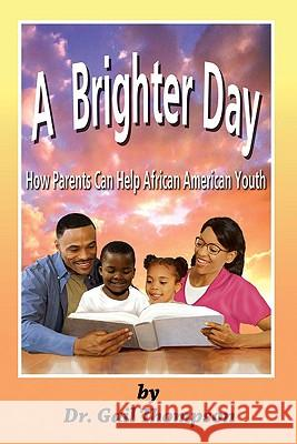 A Brighter Day: How Parents Can Help African American Youth Gail Thompson 9781935521747 African American Images