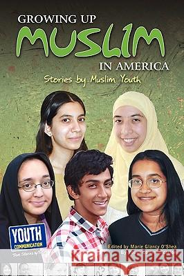 Growing Up Muslim in America: Stories by Muslim Youth Marie Glancy O'Shea Laura Longhine Keith Hefner 9781935552383