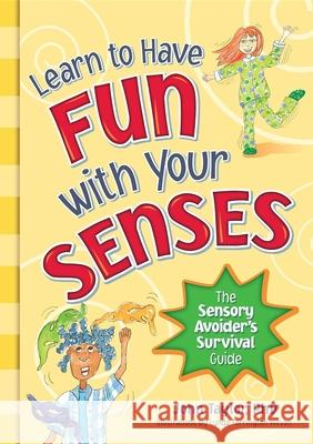 Learn to Have Fun With Your Senses : The Sensory Avoider's Survival Guide  9781935567240