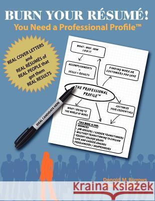 Burn Your Resume! You Need a Professional Profile(tm): Winning the Inner and Outer Game of Finding Work or New Business Donald M. Burrows Deborah Drake 9781935586623