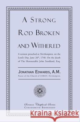 A Strong Rod Broken and Withered Jonathan Edwards 9781935626817