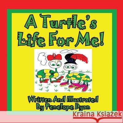 A Turtle's Life for Me! Penelope Dyan Penelope Dyan 9781935630227