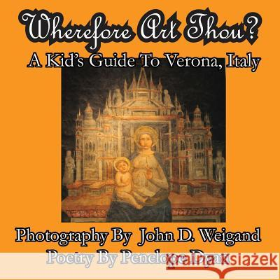 Wherefore Art Thou? a Kid's Guide to Verona, Italy Penelope Dyan John Weigand 9781935630326