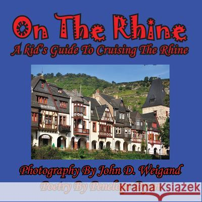On the Rhine---A Kid's Guide to Cruising the Rhine Penelope Dyan John D. Weigand 9781935630357