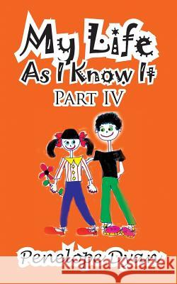 My Life as I Know It--Part IV Penelope Dyan 9781935630517
