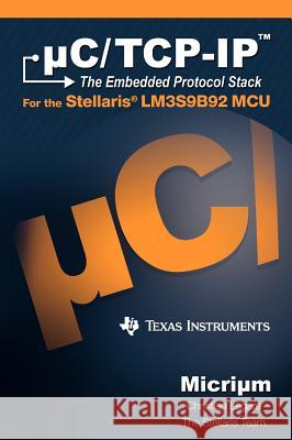 C/TCP-IP: The Embedded Protocol Stack and the Texas Instruments Lm3s9b92 Christian L 9781935772002