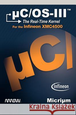 C/OS-III: The Real-Time Kernel for the Infineon Xmc4500 J. Labrosse Jean 9781935772200