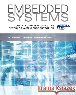 Embedded Systems, an Introduction Using the Renesas Rx62n Microcontroller James M. Conrad Alexander G. Dean 9781935772996
