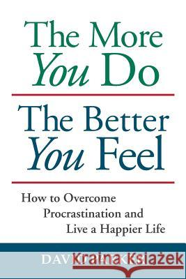 The More You Do the Better You Feel: How to Overcome Procrastination and Live a Happier Life David Parker 9781935880011