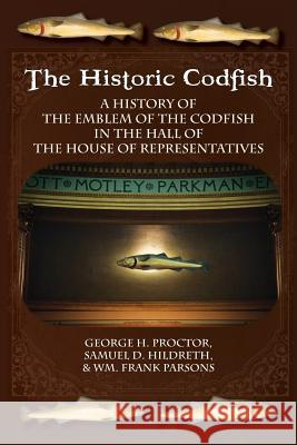 The Historic Codfish George H. Proctor Samuel D. Hildreth William Frank Parsons 9781935907817