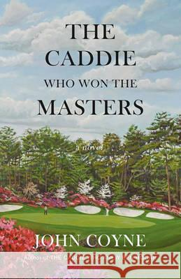 The Caddie Who Won the Masters John Coyne 9781935925040 Peace Corps Writers
