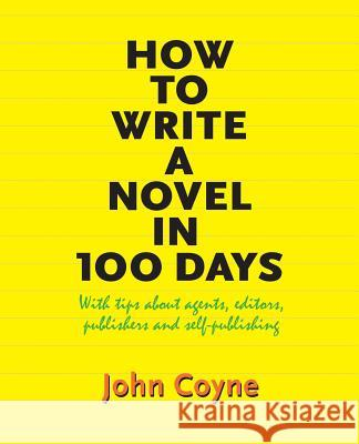 How to Write a Novel in 100 Days: With Tips about Agents, Editors, Publishers and Self-Publishing John Coyne 9781935925767 Peace Corps Writers