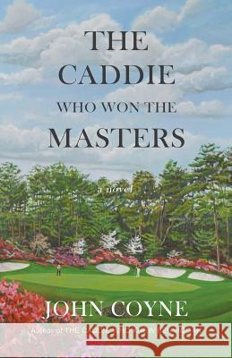 The Caddie Who Won the Masters John Coyne 9781935925774 Peace Corps Writers